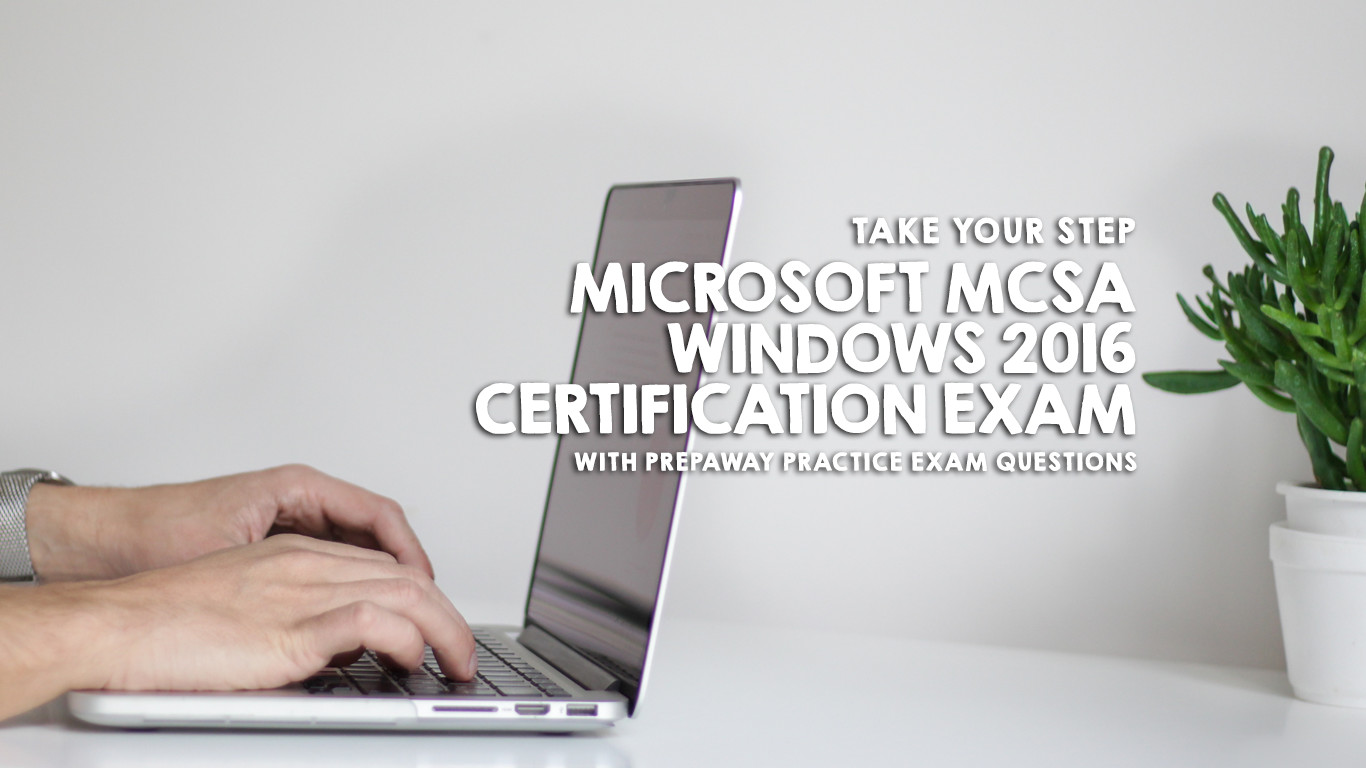 Take Your Step To Microsoft Mcsa Windows 2016 Certification Exam